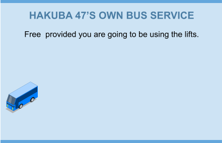 HAKUBA 47'S OWN BUS SERVICE Free  provided you are going to be using the lifts.
